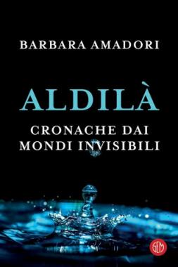 Barbara Amadori - Aldilà. Cronache dai mondi invisibili (20