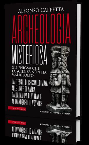 Alfonso Cappetta - Archeologia misteriosa. Gli enigmi che la